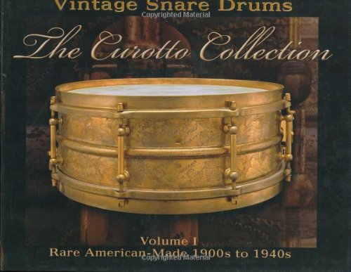 Vintage Snare Drums - The Curotto Collection: Volume 1: Rare American-Made 1900s to 1940s pdf epub