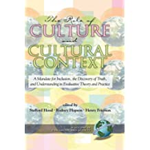 The Role of Culture and Cultural Context in Evaluation: A Mandate for Inclusion, the Discovery of Truth and Understanding...