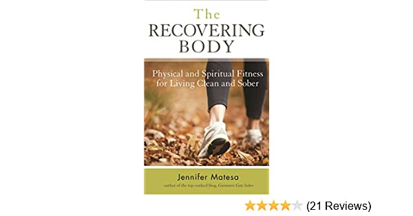 The recovering body physical and spiritual fitness for living clean the recovering body physical and spiritual fitness for living clean and sober kindle edition by jennifer matesa health fitness dieting kindle ebooks fandeluxe Images