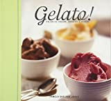 Gelato!: Italian Ice Creams, Sorbetti, and Granite