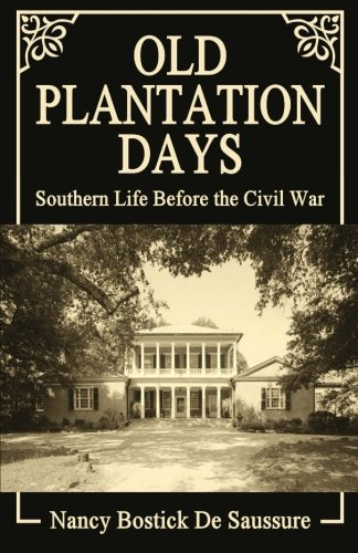 Old Plantation Days: Southern Life Before the Civil War pdf