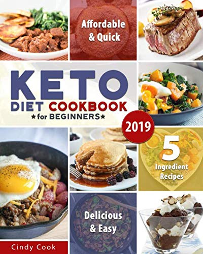 Keto Diet Cookbook for Beginners 2019: 5-Ingredients or Less Affordable, Quick & Easy Recipes on the Ketogenic Diet