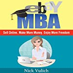 eBay MBA: Sell Online. Make More Money. Enjoy More Freedom. | Nick Vulich