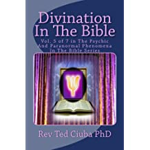 Divination In The Bible (Psychic And Paranormal Phenomena In The Bible Book 5)