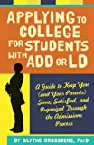 Applying to College for Students with ADD or LD: A Guide to Keep You (and Your Parents) Sane, Satisfied, and Organized Through the Admission Process