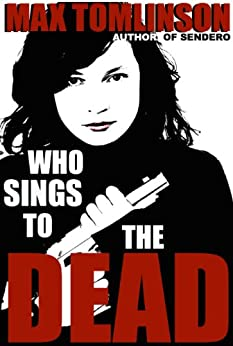 Who Sings to the Dead? (Sendero Mysteries Book 2) by [Tomlinson, Max]