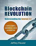 Blockchain Revolution: Understanding the Internet 2.0: A Super-Simple, Lunchbreak-Length Introduction