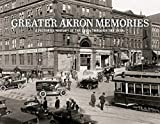 Greater Akron Memories: A Pictorial History of the 1800s through the 1930s