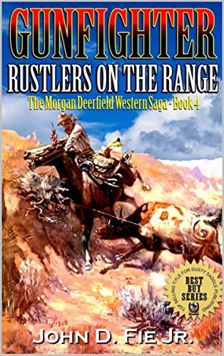 Gunfighter: Morgan Deerfield: Rustlers On The Range: The Exciting Fourth Western Adventure In The