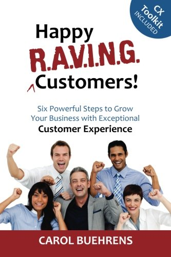 Read Online Happy R.A.V.I.N.G. Customers!: Six Powerful Steps to Grow Your Business with Exceptional Customer Experience ebook