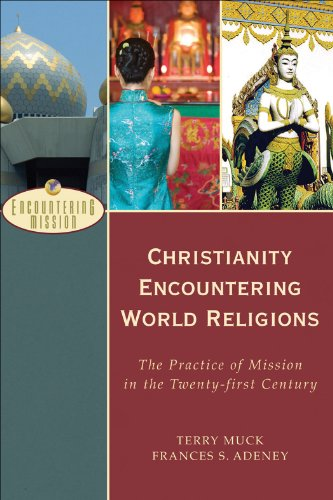 Christianity Encountering World Religions (Encountering Mission): The Practice of Mission in the Twenty-first Century