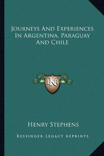 Journeys And Experiences In Argentina, Paraguay And Chile...