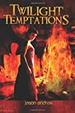 Twilight Temptations, Jason Andrew, 1468130811