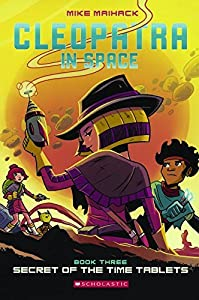 Cleopatra in Space 3: Secret of the Time Tablets by Mike Maihack (2016-04-26)