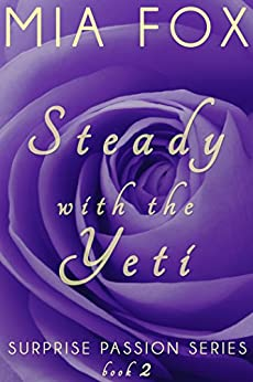 Steady with the Yeti (Surprise Passion Series Book 2) by [Fox, Mia]