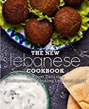 The New Lebanese Cookbook: Discover Delicious Mediterranean Cooking Lebanese Style
