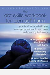 The DBT Skills Workbook for Teen Self-Harm: Practical Tools to Help You Manage Emotions and Overcome Self-Harming Behaviors Kindle Edition