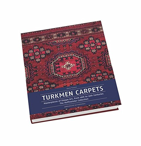 Turkmen Carpets: Masterpieces of Steppe Art, from 16th to 19th Centuries The Hoffmeister Collection by Arnoldsche Verlagsanstalt