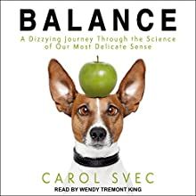 Balance: A Dizzying Journey Through the Science of Our Most Delicate Sense Audiobook by Carol Svec Narrated by Wendy Tremont King