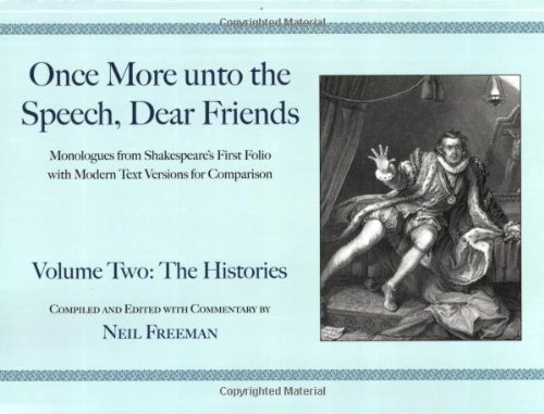 (Once More unto the Speech, Dear Friends: Volume II: The Histories (Applause Books))