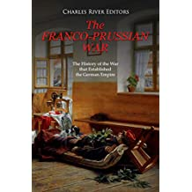 The Franco-Prussian War: The History of the War that Established the German Empire
