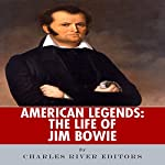 American Legends: The Life of Jim Bowie |  Charles River Editors