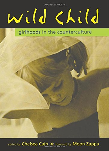 Wild Child: Girlhoods in the Counterculture