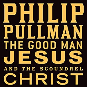 The Good Man Jesus and the Scoundrel Christ Audiobook