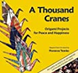 A Thousand Cranes: Origami Projects for Peace and Happiness