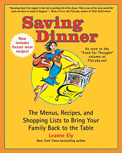 Saving Dinner  The Menus  Recipes  And Shopping Lists To Bring Your Family Back To The Table