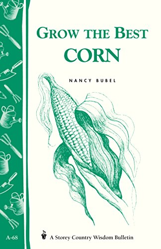 Grow the Best Corn (Country Wisdom Bulletins A-68)