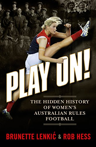 - Play On!: The Hidden History of Women's Australian Rules Football