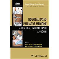 Hospital-Based Palliative Medicine: A Practical, Evidence-Based Approach (Hospital Medicine: Current Concepts Book 8)