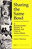 Sharing the Same Bowl: A Socioeconomic History of Women and Class in Accra, Ghana