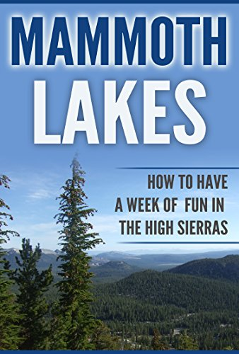 Sierra Mammoth High (Mammoth Lakes: How To Have A Week Of Fun In The High Sierras)