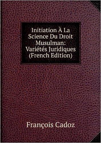 Initiation a la science du droit musulman variactacs juridiques (french edition)