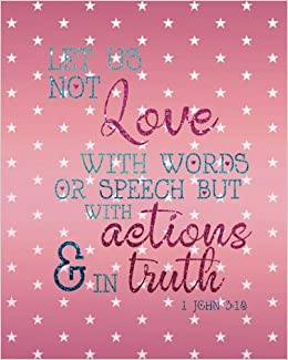 Buy let us not love with words or speech but with actions in truth buy let us not love with words or speech but with actions in truth a journal to record prayer journal for girls and ladies praise and give thanks to m4hsunfo