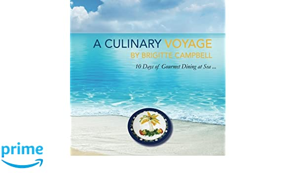 A culinary voyage 10 days of gourmet dining at sea brigitte a culinary voyage 10 days of gourmet dining at sea brigitte campbell margaret rose caro 9781518655845 amazon books fandeluxe Gallery