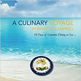 A culinary voyage 10 days of gourmet dining at sea brigitte a culinary voyage 10 days of gourmet dining at sea brigitte campbell margaret rose caro 9781518655845 amazon books fandeluxe Image collections