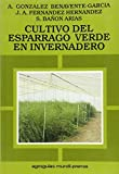 img - for Cultivo del Esparrago Verde En Invernadero (Spanish Edition) book / textbook / text book