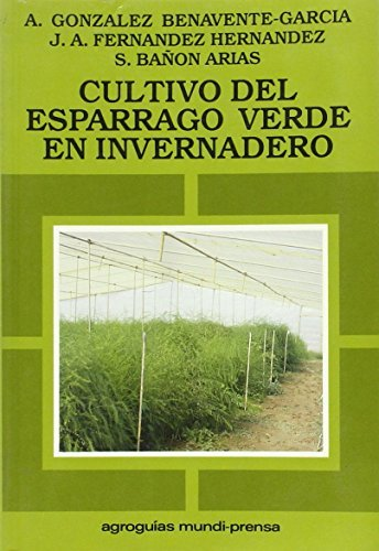 Cultivo del Esparrago Verde En Invernadero (Spanish Edition)