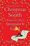 The Official Guide to Christmas in the South: Or, If You Can't Fry It, Spraypaint It Gold