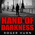 Hand of Darkness: A Ryan Kyd Thriller Audiobook by Roger Hurn Narrated by Roger Hurn