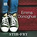 Stir-Fry Audiobook by Emma Donoghue Narrated by Caroline Lennon