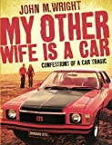 My Other Wife Is a Car, John M. Wright, 174175660X