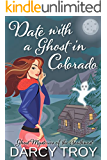Date with a Ghost in Colorado (Cozy Mystery Thriller) (Ghost Mysteries of the Southwest Book 1)