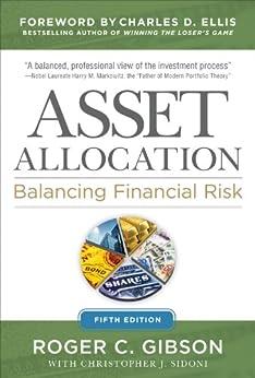 Asset Allocation: Balancing Financial Risk, Fifth Edition: Balancing Financial Risk, Fifth Edition by [Gibson, Roger C.]