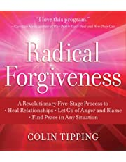 Radical Forgiveness: A Revolutionary Five-Stage Process to: Heal Relationships - Let Go of Anger and Blame - Find Peace in Any Situation