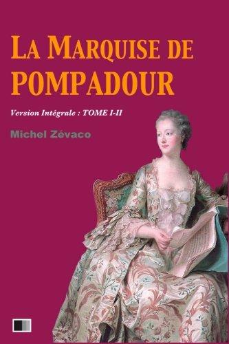 Download La Marquise de Pompadour (Version Intégrale : Tome I-II) (French Edition) ebook