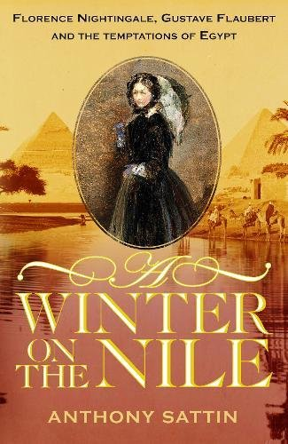 A Winter on the Nile: Florence Nightingale, Gustave Flaubert and the Temptations of Egypt